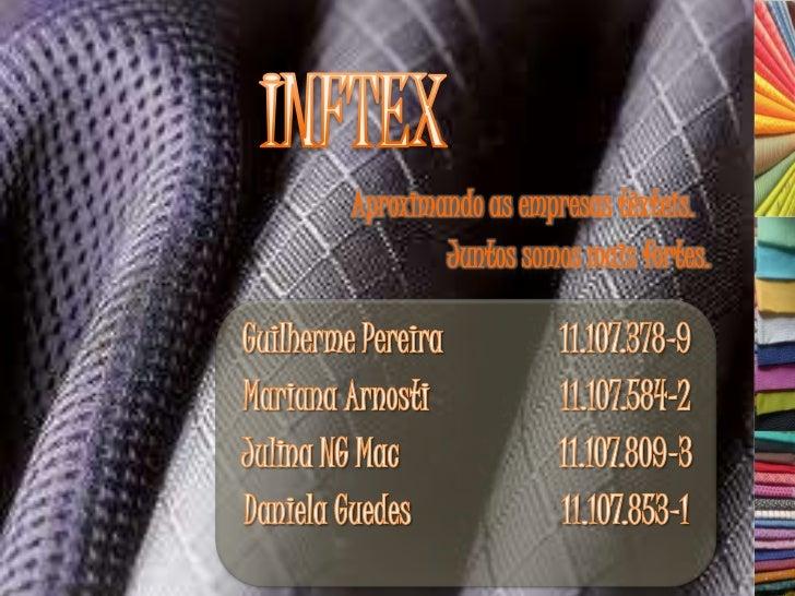 INFTEX<br />Aproximando as empresas têxteis.<br />Juntos somos mais fortes.<br />Guilherme Pereira 11.107.378-9<br />M...