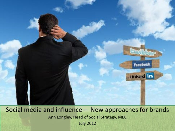Social media and influence – New approaches for brands              Ann Longley, Head of Social Strategy, MEC             ...
