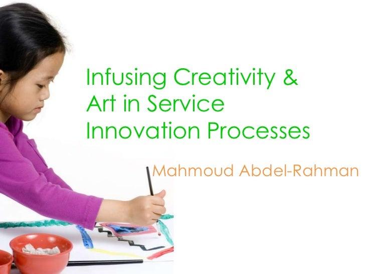 Infusing Creativity & Art in Service Innovation Processes<br />Mahmoud Abdel-Rahman<br />
