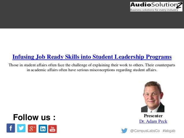 @CampusLabsCo #labgab Infusing Job Ready Skills into Student Leadership Programs Presenter Dr. Adam Peck Follow us : Those...