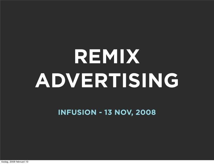 REMIX                            ADVERTISING                             INFUSION - 13 NOV, 2008     tisdag, 2009 februari...