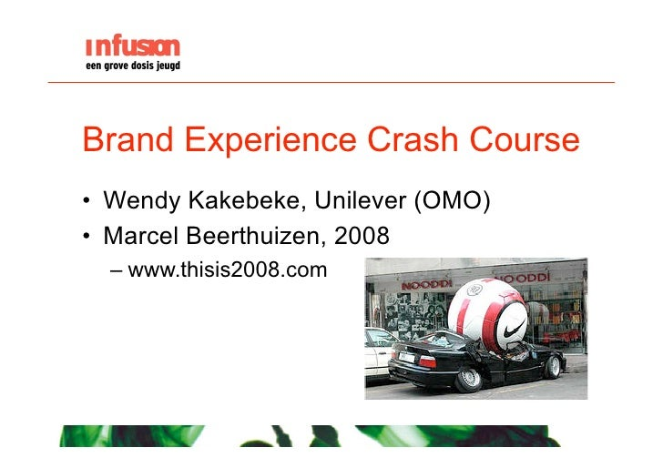 Brand Experience Crash Course • Wendy Kakebeke, Unilever (OMO) • Marcel Beerthuizen, 2008   –www.thisis2008.com