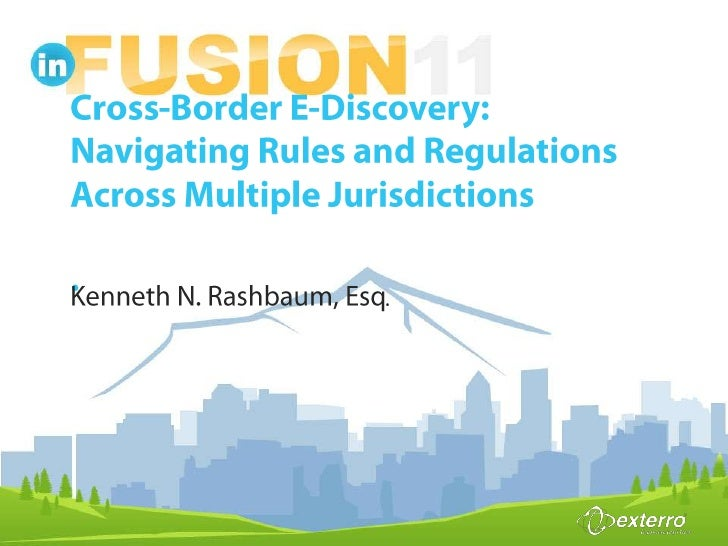 Cross-Border E-Discovery: Navigating Rules and Regulations Across Multiple Jurisdictions.<br />Kenneth N. Rashbaum, Esq.<b...