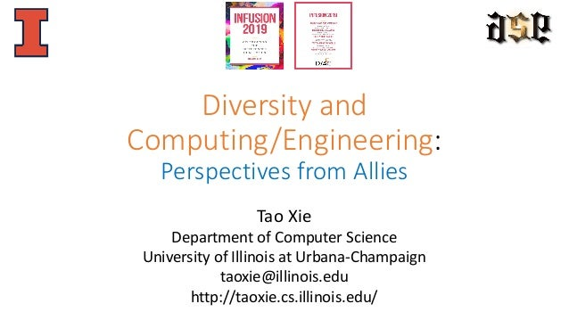 Diversity and Computing/Engineering: Perspectives from Allies Tao Xie Department of Computer Science University of Illinoi...
