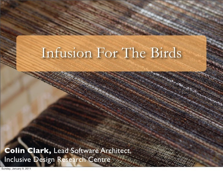 Infusion For The Birds       Colin Clark, Lead Software Architect,   Inclusive Design Research Centre Sunday, January 9, 2...