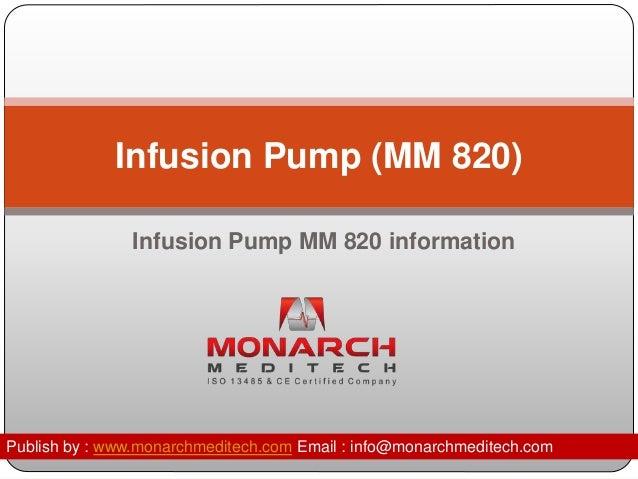 Infusion Pump (MM 820)  Infusion Pump MM 820 information  Publish by : www.monarchmeditech.com Email : info@monarchmeditec...