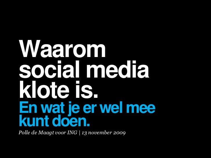 Waarom social media klote is. En wat je er wel mee kunt doen. Polle de Maagt voor ING | 13 november 2009