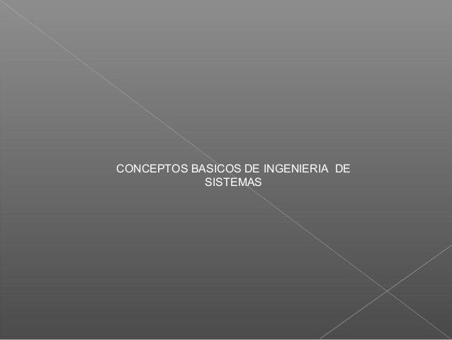 CONCEPTOS BASICOS DE INGENIERIA DE SISTEMAS