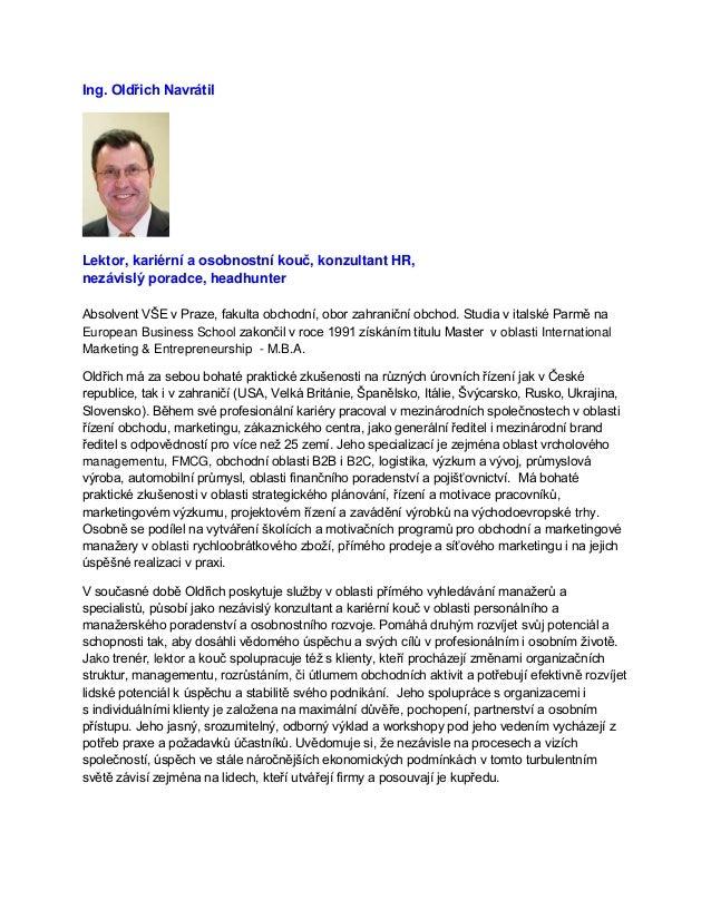 Ing. Oldřich Navrátil  Lektor, kariérní a osobnostní kouč, konzultant HR, nezávislý poradce, headhunter Absolvent VŠE v Pr...