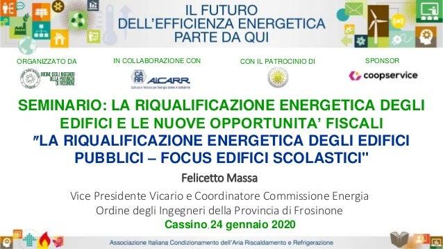 SEMINARIO: LA RIQUALIFICAZIONE ENERGETICA DEGLI EDIFICI E LE NUOVE OPPORTUNITA' FISCALI LA RIQUALIFICAZIONE ENERGETICA DE...