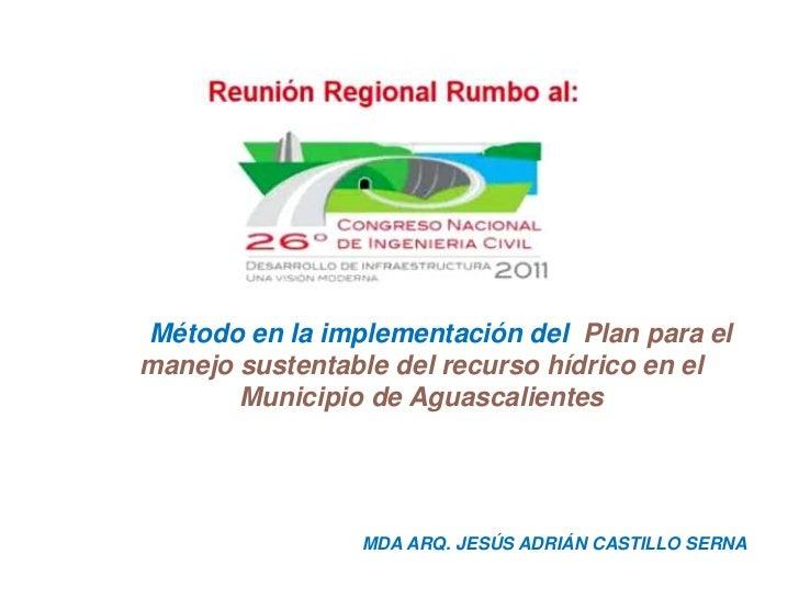 Método en la implementación del Plan para elmanejo sustentable del recurso hídrico en el       Municipio de Aguascalientes...