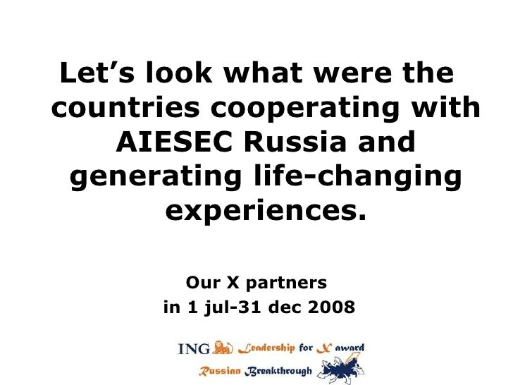 <ul><li>Let's look what were the countries cooperating with AIESEC Russia and   generating life-changing experiences. </li...