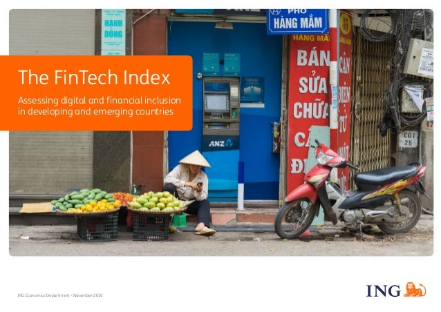 ING Economics Department • November 2016 The FinTech Index Assessing digital and financial inclusion in developing and eme...