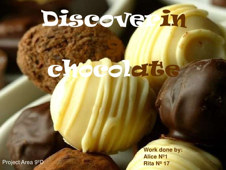 Discoveringchocolate<br />Workdoneby:<br />Alice Nº1<br />Rita Nº 17<br />Project Area 9ºD<br />