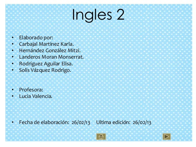 Ingles 2•   Elaborado por:•   Carbajal Martínez Karla.•   Hernández González Mitzi.•   Landeros Moran Monserrat.•   Rodríg...