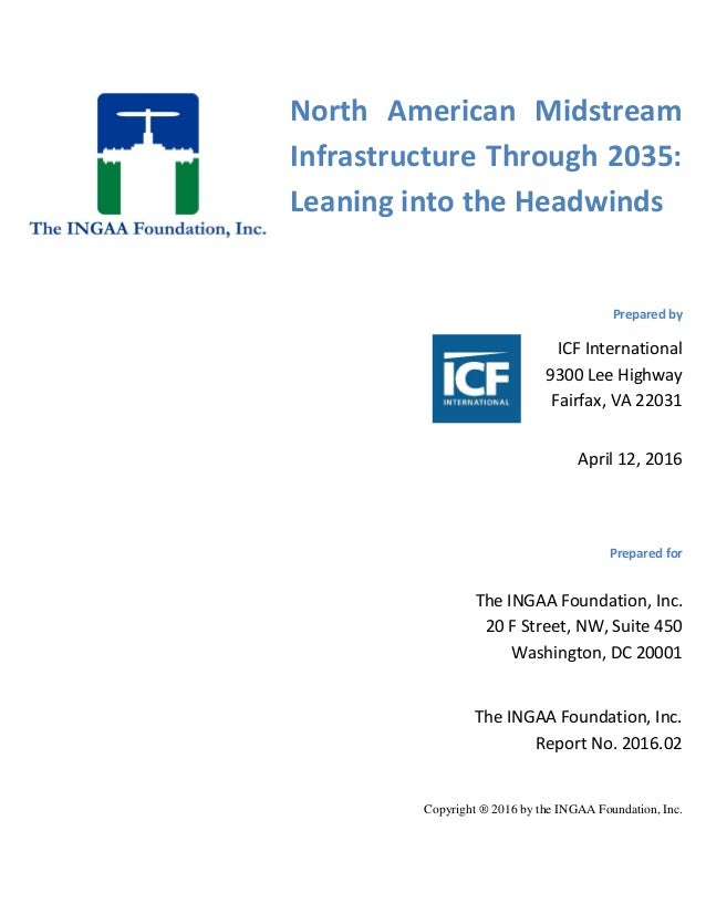North American Midstream Infrastructure Through 2035: Leaning into the Headwinds Prepared by ICF International 9300 Lee Hi...