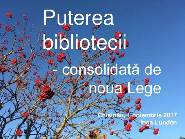 Puterea bibliotecii - consolidată de noua Lege Chișinău, 1 noiembrie 2017 Inga Lundén