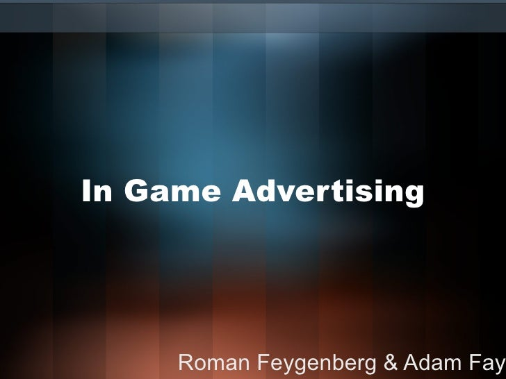 In Game Advertising Roman Feygenberg & Adam Fay