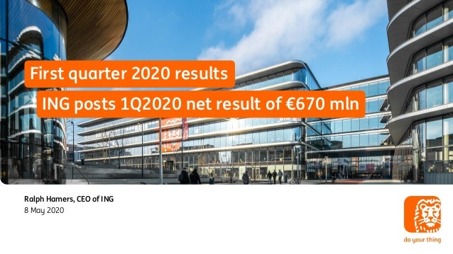 8 May 2020 Ralph Hamers, CEO of ING ING posts 1Q2020 net result of €670 mln First quarter 2020 results
