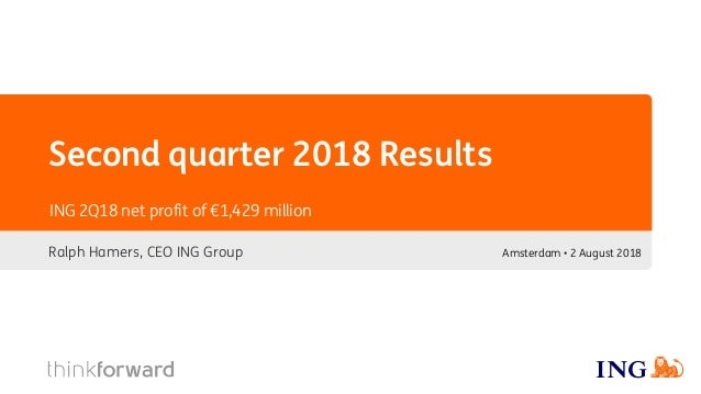 Second quarter 2018 Results Ralph Hamers, CEO ING Group ING 2Q18 net profit of €1,429 million Amsterdam • 2 August 2018
