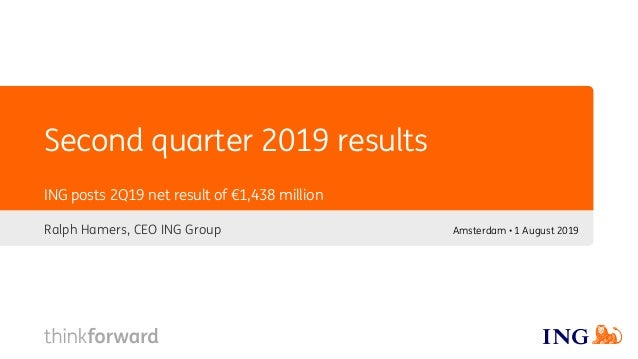 Second quarter 2019 results Ralph Hamers, CEO ING Group ING posts 2Q19 net result of €1,438 million Amsterdam • 1 August 2...