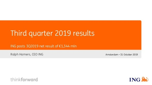 Third quarter 2019 results Ralph Hamers, CEO ING ING posts 3Q2019 net result of €1,344 mln Amsterdam • 31 October 2019