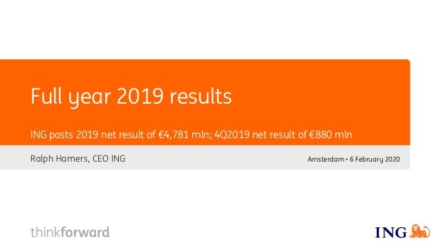 Full year 2019 results Ralph Hamers, CEO ING ING posts 2019 net result of €4,781 mln; 4Q2019 net result of €880 mln Amster...