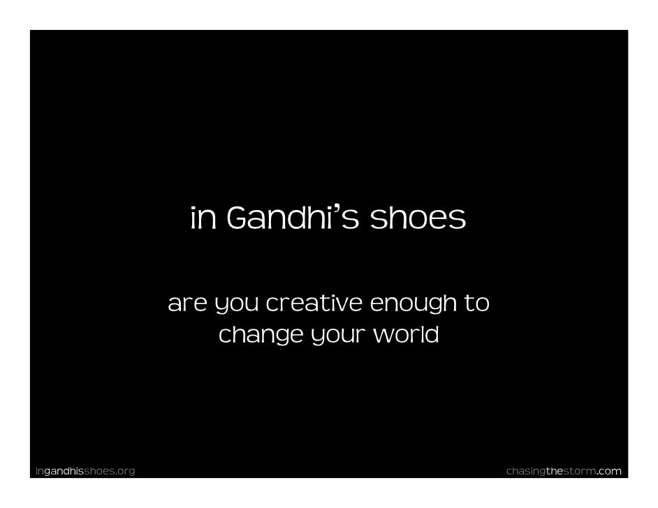 in Gandhi's shoes                       are you creative enough to                          change your world    Ingandhis...