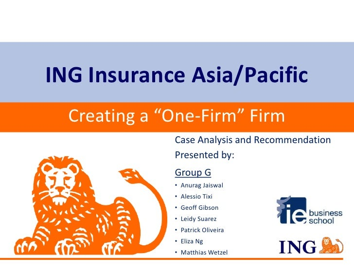 """ING Insurance Asia/Pacific  Creating a """"One-Firm"""" Firm              Case Analysis and Recommendation              Presente..."""