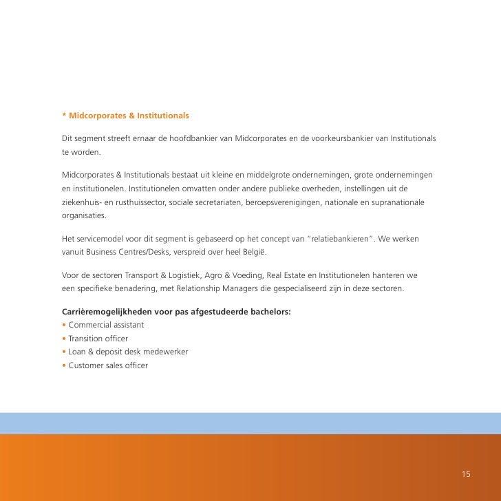 * Midcorporates & Institutionals  Dit segment streeft ernaar de hoofdbankier van Midcorporates en de voorkeursbankier van ...