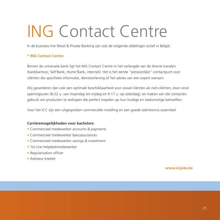ING Contact Centre In de business line Retail & Private Banking zijn ook de volgende afdelingen actief in België:  * ING C...