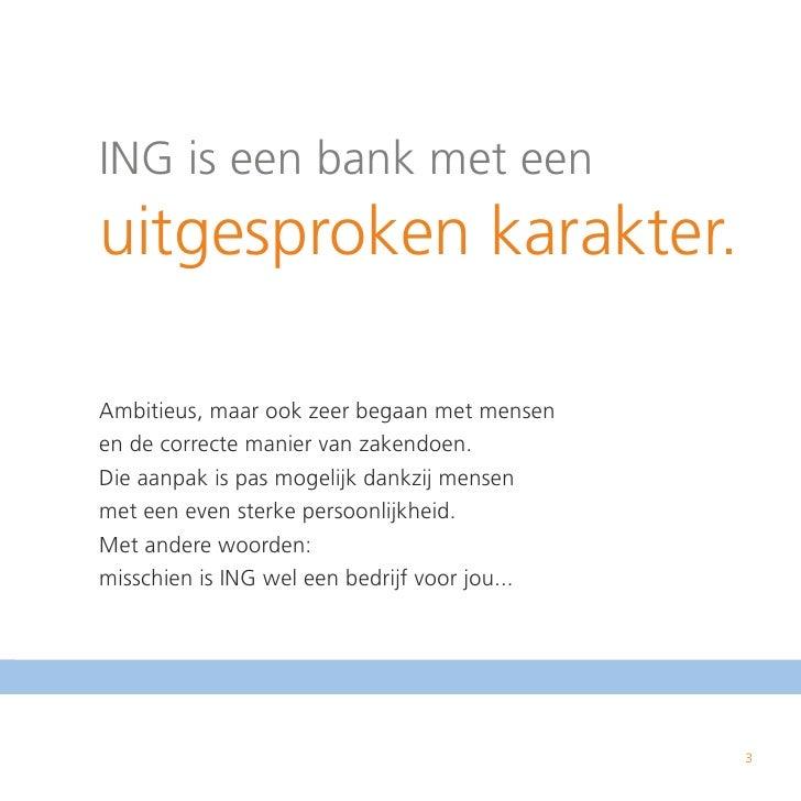 ING is een bank met een      uitgesproken karakter.       Ambitieus, maar ook zeer begaan met mensen      en de correcte m...