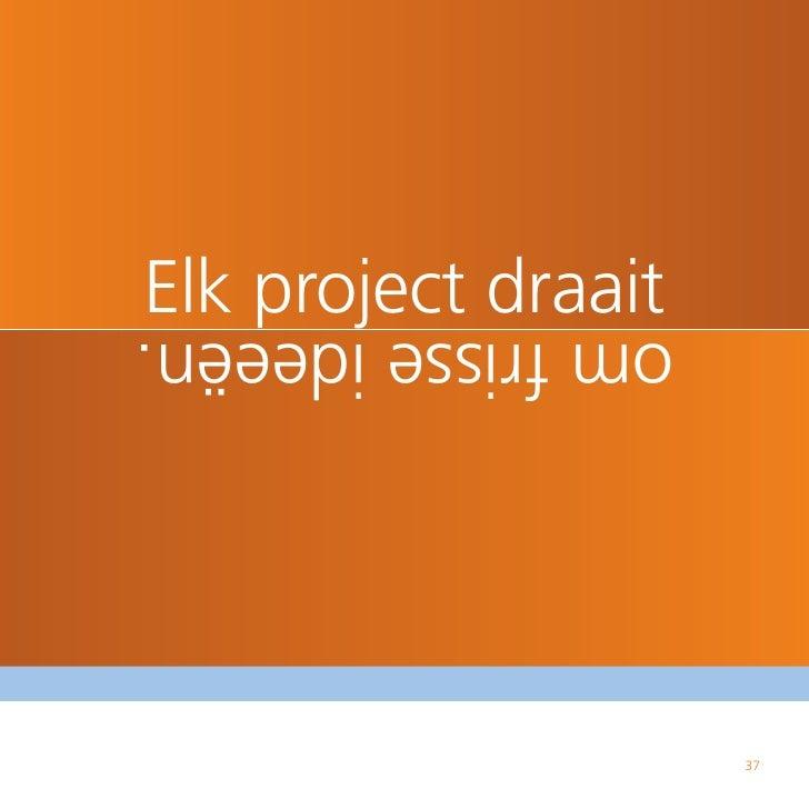 Elk project draait om frisse ideeën.                          37
