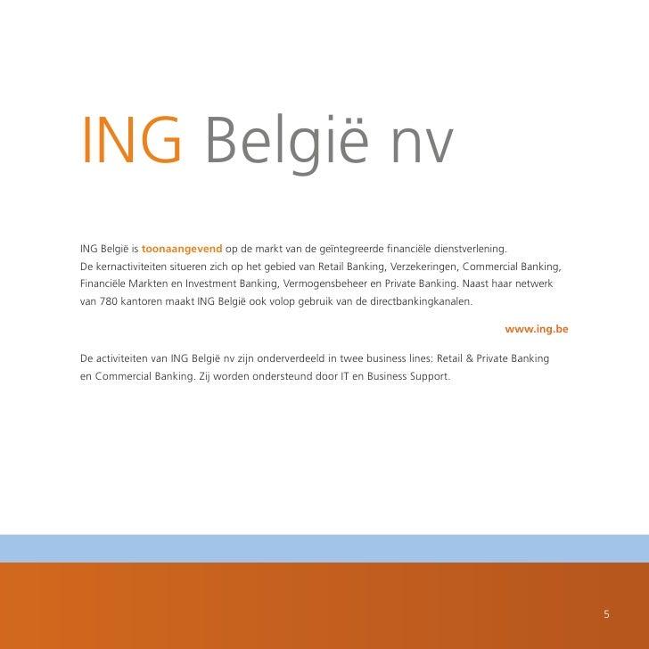 ING België nv ING België is toonaangevend op de markt van de geïntegreerde financiële dienstverlening. De kernactiviteiten...