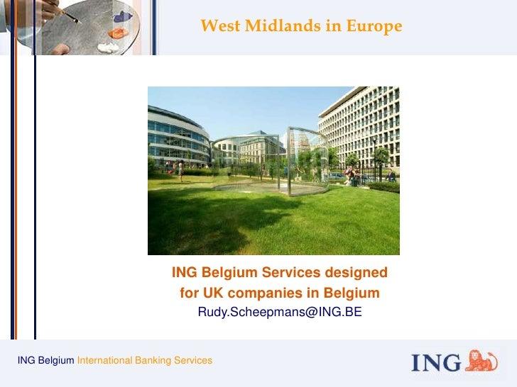 ING Belgium International Banking Services<br />West Midlands in Europe<br />ING Belgium Services designed<br />for UK com...