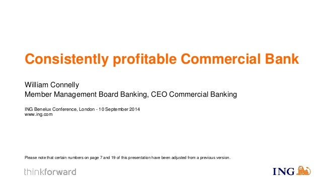ING Benelux Conference, London - 10 September 2014 www.ing.com  William Connelly Member Management Board Banking, CEO Comm...