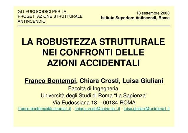 LA ROBUSTEZZA STRUTTURALE NEI CONFRONTI DELLE AZIONI ACCIDENTALI Franco Bontempi, Chiara Crosti, Luisa Giuliani Facoltà di...