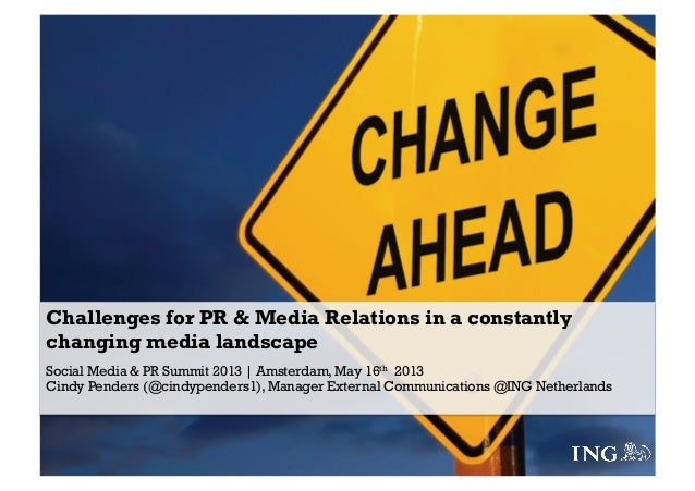 Challenges for PR & Media Relations in a constantlychanging media landscapeSocial Media & PR Summit 2013 | Amsterdam, May ...