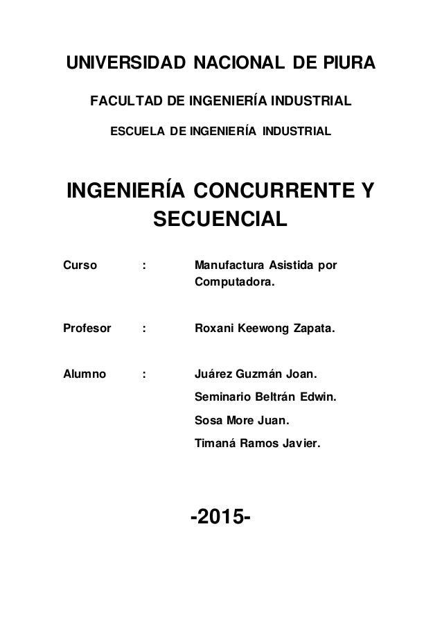 UNIVERSIDAD NACIONAL DE PIURA FACULTAD DE INGENIERÍA INDUSTRIAL ESCUELA DE INGENIERÍA INDUSTRIAL INGENIERÍA CONCURRENTE Y ...