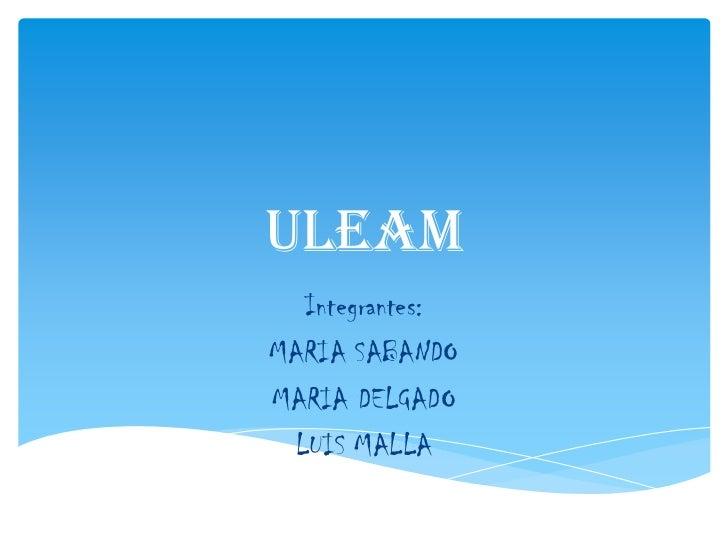 ULEAM  Integrantes:MARIA SABANDOMARIA DELGADO LUIS MALLA