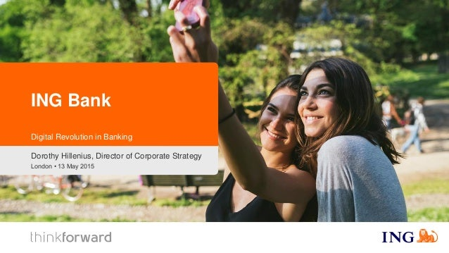London • 13 May 2015 ING Bank Dorothy Hillenius, Director of Corporate Strategy Digital Revolution in Banking