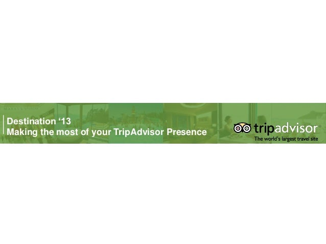 Destination '13Making the most of your TripAdvisor Presence
