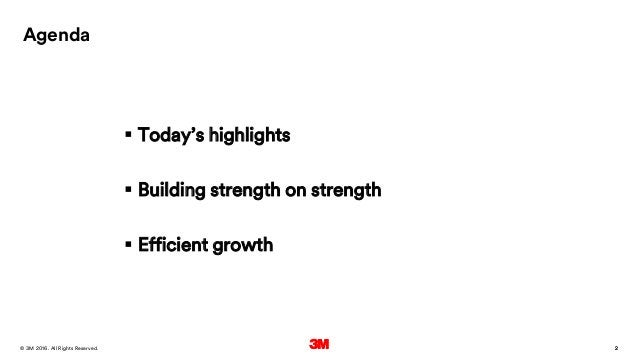 2. All Rights Reserved.28 March 2016© 3M 2  Today's highlights  Building strength on strength  Efficient growth Agenda