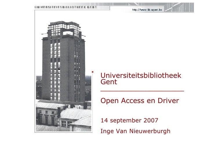 Universiteitsbibliotheek Gent  ___________________ Open Access en Driver 14 september 2007 Inge Van Nieuwerburgh