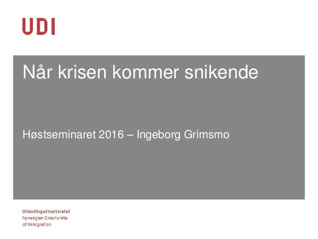 Når krisen kommer snikende Høstseminaret 2016 – Ingeborg Grimsmo