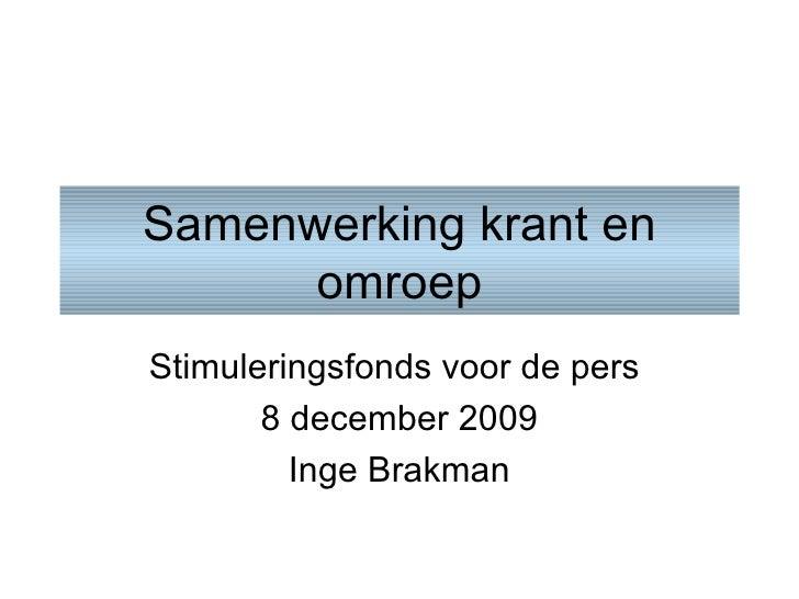 Samenwerking krant en omroep Stimuleringsfonds voor de pers  8 december 2009 Inge Brakman