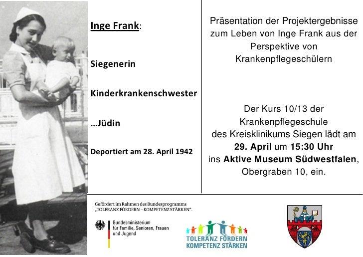 Inge Frank:                    Präsentation der Projektergebnisse                               zum Leben von Inge Frank a...