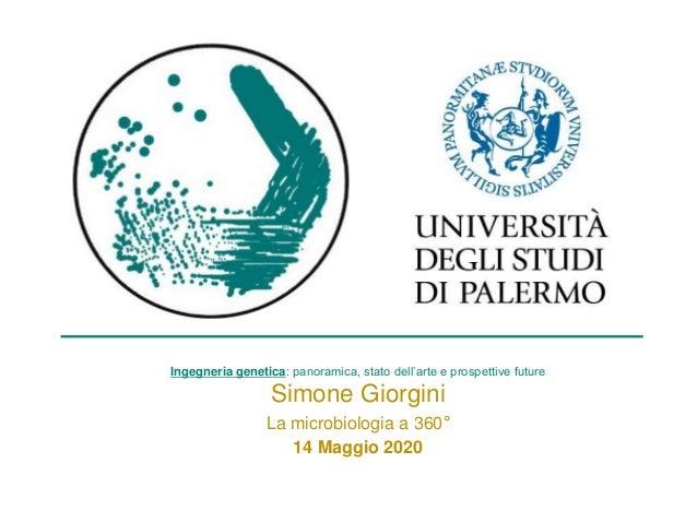Ingegneria genetica: panoramica, stato dell'arte e prospettive future Simone Giorgini La microbiologia a 360° 14 Maggio 20...