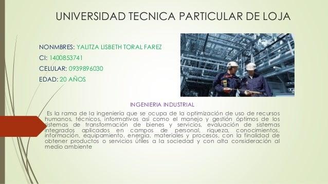 UNIVERSIDAD TECNICA PARTICULAR DE LOJA NONMBRES: YALITZA LISBETH TORAL FAREZ CI: 1400853741 CELULAR: 0939896030 EDAD: 20 A...