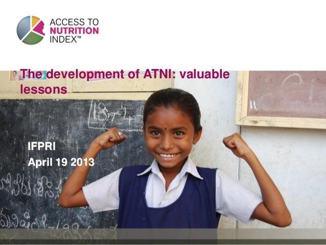 The development of ATNI: valuablelessonsIFPRIApril 19 2013